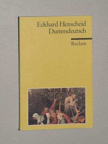 Henscheid, Eckhard: Dummdeutsch. Ein Wörterbuch. Beträchtl. erw. Neuausg., [Nachdr.]. Stuttgart, Reclam, 1994. 8°. 294 S. kart. (ISBN 3-15-008865-8)