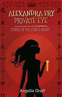 (FREE on 12/21) Alexandra Fry, Private Eye: The Curse Of The Lion's Heart by Angella Graff - http://eBooksHabit.com