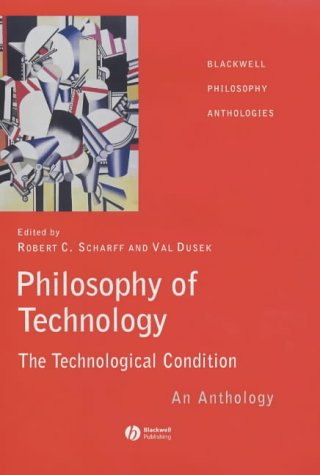 Philosophy of Technology: The Technological Condition - An Anthology (Blackwell Philosophy Anthologies)