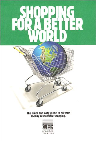 Shopping for a Better World : The Quick and Easy Guide to All Your Socially Responsible Shopping