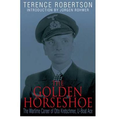 The Golden Horseshoe: The Wartime Career of Otto Kreschmer, U-Boat Ace (Paperback) - Common (Silas Robertson Military Career)