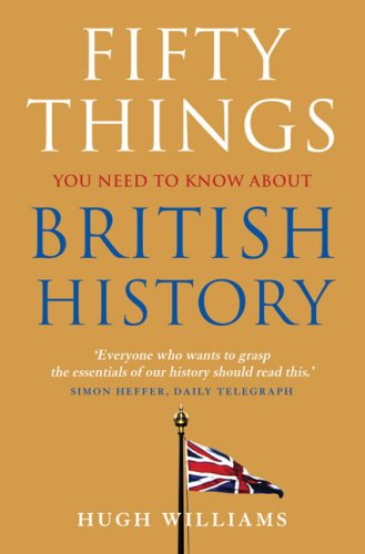Fifty Things You Need To Know About British History