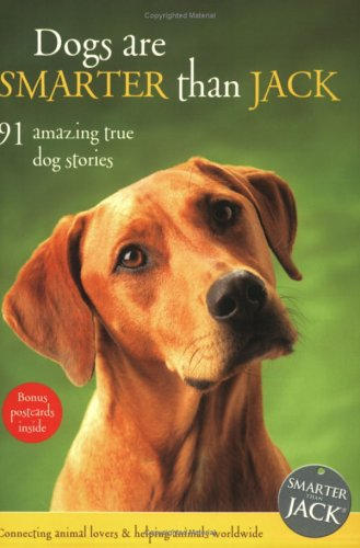 Dogs Are Smarter Than Jack: 91 Amazing True Dog Stories