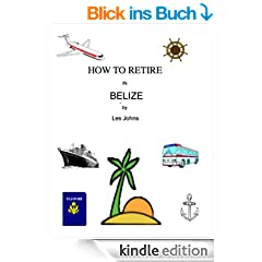 How to Retire in Belize (How to Retire in ....... Book 1) (English Edition)