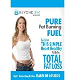 img - for [ PURE FAT BURNING FUEL: FOLLOW THIS SIMPLE, HEART HEALTHY PATH TO TOTAL FAT LOSS (THE BEYOND DIET) ] By Los Rios, Isabel De ( Author) 2012 [ Paperback ] book / textbook / text book