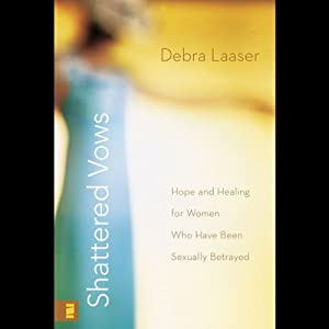 Shattered Vows: Hope and Healing for Women Who Have Been Sexually Betrayed | [Debra Laaser]