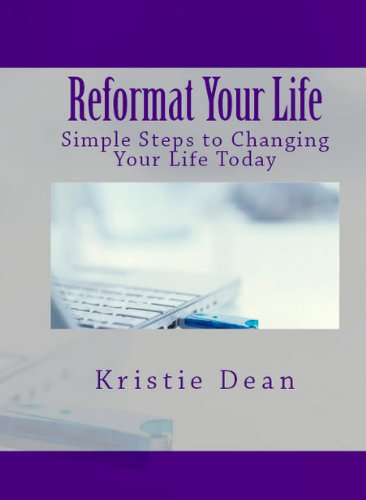 Reformat Your Life: Simple Steps to Changing Your Life Today