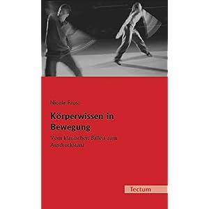 Körperwissen in Bewegung. Vom klassischen Ballett zum Ausdruckstanz