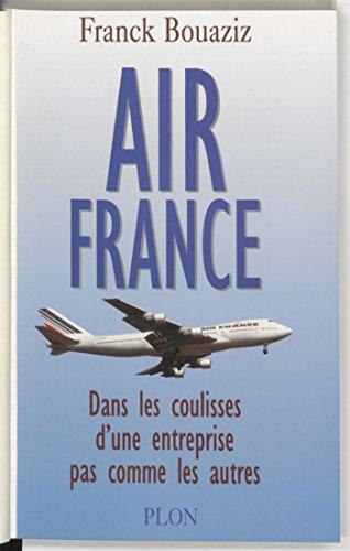 Air France: Dans les coulisses d'une entreprise pas comme les autres