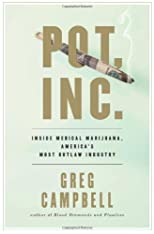 Pot, Inc.: Inside Medical Marijuana, America&#39;s Most Outlaw Industry