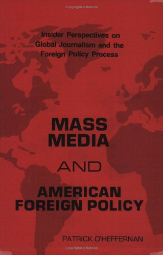 Mass Media and American Foreign Policy: Insider Perspectives on Global Journalism and the Foreign Policy Process (Commun