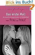 Das erste Mal: von Frau zu Frau: 26 erotische Kurzgeschichten voller Weiblichkeit
