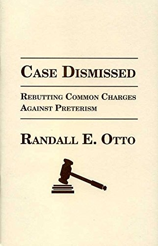 Case dismissed: Rebutting common charges against preterism PDF