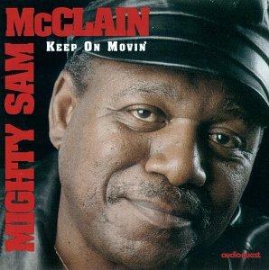 Mighty Sam Mcclain - Keep on Movin