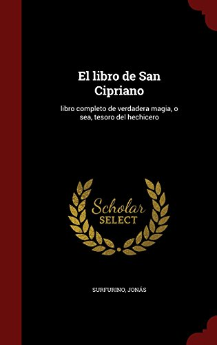 El libro de San Cipriano: libro completo de verdadera magia, o sea, tesoro del hechicero  [Surfurino, Jonas] (Tapa Dura)