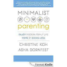 Minimalist Parenting: Enjoy Modern Family Life More by Doing Less (English Edition)