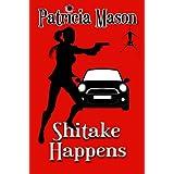 Shitake Happens: (A Shitake Mystery Series Prequel) ~ Patricia Mason