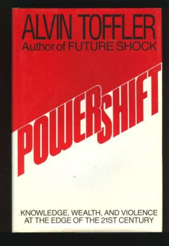 Powershift: Knowledge, Wealth, and Violence at the Edge of the 21st Century, ALVIN TOFFLER