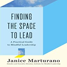 Finding the Space to Lead: A Practical Guide to Mindful Leadership (       UNABRIDGED) by Janice Marturano Narrated by Janice Marturano