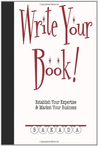 Write Your Book!: Establish Your Expertise & Market Your Business