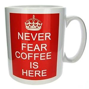 Never Fear Coffee Is Here Funny Novelty Mug