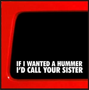 If I wanted a Hummer I'd call your sister sticker for Jeep 4x4 decal Yota sas bobbed 22 4wd lifted funny sticker 20