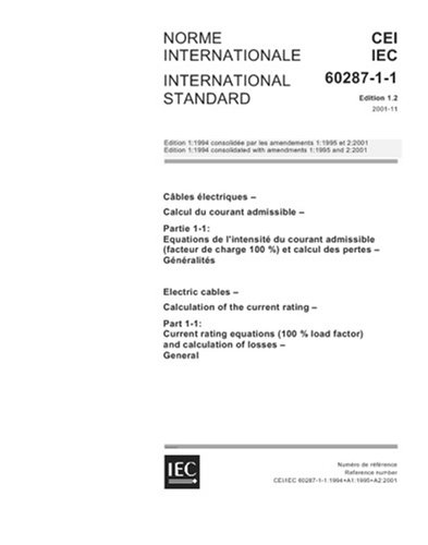 Iec 60287-1-1 Ed. 1.2 B:2001, Electric Cables - Calculation Of The Current Rating - Part 1-1: Current Rating Equations (100 % Load Factor) And Calculation Of Losses - General