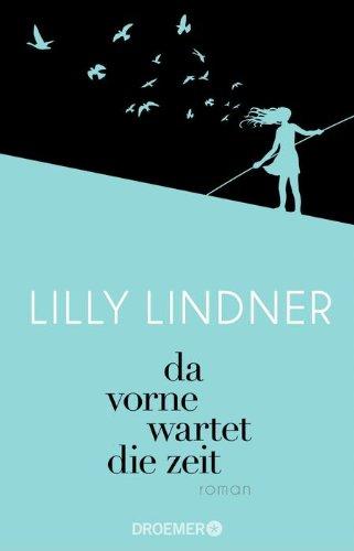 Da vorne wartet die Zeit von Lily Lindner