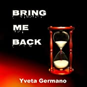 Bring Me Back: Bring Me Back Trilogy, Volume 1 | Yveta Germano