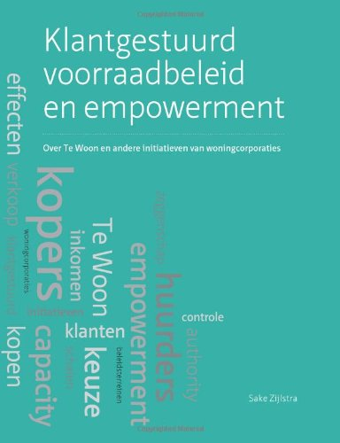 Klantgestuurd Voorraadbeleid En Empowerment: Over Te Woon En Andere Initiatieven Van Woningcorporaties (Dutch Edition)