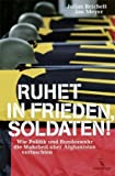 Ruhet in Frieden, Soldaten! Wie Politik und Bundeswehr die Wahrheit ber Afghanistan vertuschten