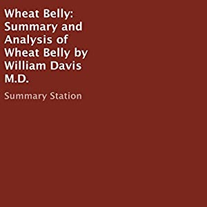Summary and Analysis of Wheat Belly by William Davis M.D. Audiobook