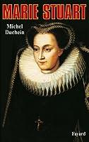 Marie Stuart : La femme et le mythe (Biographies Historiques)