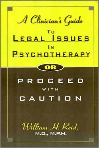 A Clinician's Guide to Legal Issues in Psychotherapy, Or, Proceed With Caution