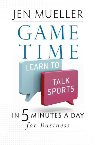 game-time-learn-to-talk-sports-in-5-minutes-a-day-for-business-by-jen-mueller-2013-06-30