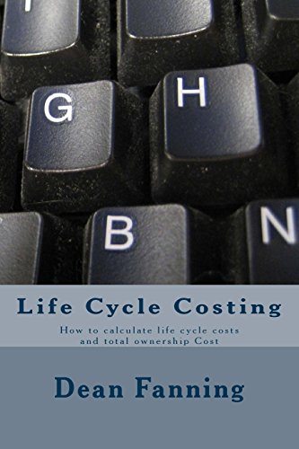 Life Cycle Costing: How to calculate life cycle costs and total ownership Cost