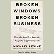 Broken Windows, Broken Business: How the Smallest Remedies Reap the Biggest Rewards | [Michael Levine]