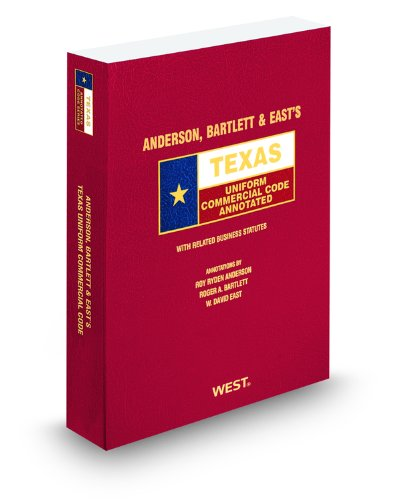 Anderson, Bartlett & East's Texas Uniform Commercial Code Annotated, 2010-2011 ed. (Texas Annotated Code Series)