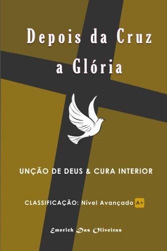 Depois da Cruz a Gloria: Unçao de Deus e cura interior