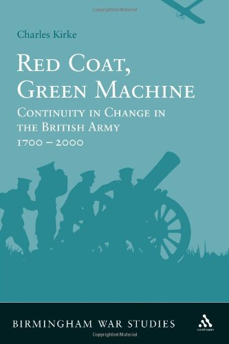 Red Coat, Green Machine: Continuity in Change in the British Army 1700 to 2000 (Birmingham War Studies)