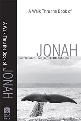 Walk Thru the Book of Jonah A: Experiencing God's Relentless Grace (Walk Thru the Bible Discussion Guides)
