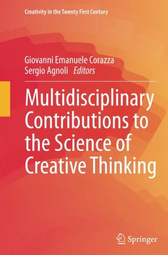 Multidisciplinary Contributions to the Science of Creative Thinking (Creativity in the Twenty First Century)