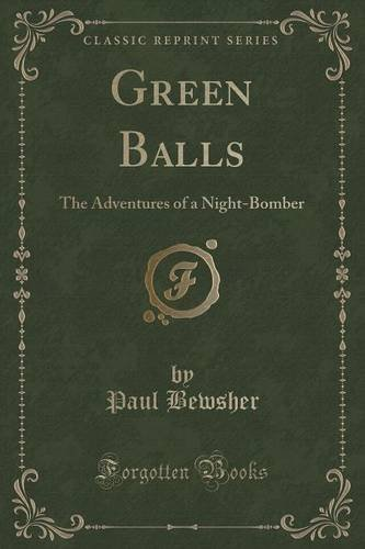 Green Balls: The Adventures of a Night-Bomber (Classic Reprint)