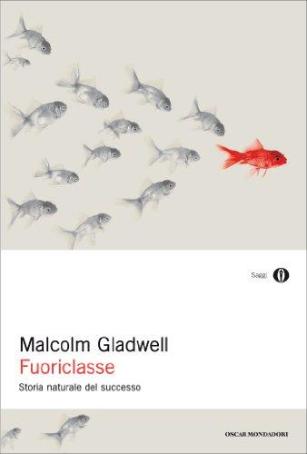 Malcolm Gladwell - Fuoriclasse: Storia naturale del successo