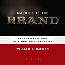 Married to the Brand: Why Consumers Bond With Some Brands for Life Audiobook by William J. McEwen Narrated by Dana Hickox