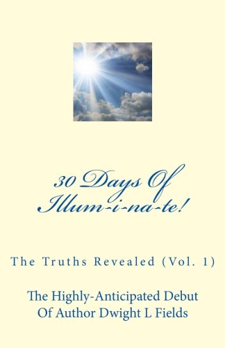 Book: 30 Days Of Illum-i-na-te! - The Truths Revealed (Vol. 1) by Dwight L Fields