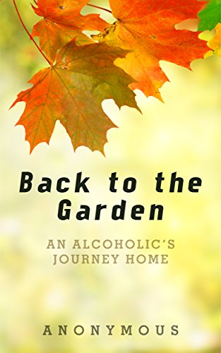 Back To The Garden: An Alcoholic's Journey Home by Anonymous ebook deal