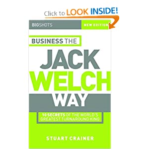 business the jack welch way 10 Big shots, business the jack welch way: 10 secrets of the world's greatest turnaround king by stuart crainer, steve crainer now brought completely up-to-date for this new edition, business the jack welch way, not only reveals the secrets of welchs' remarkable success but also draws out the universal lessons and identifies strategies that can be.