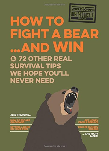 Uncle John's How to Fight A Bear and Win: And 50 Other Survival Tips You'll Hopefully Never Need (Uncle John's Bathroom Reader) PDF