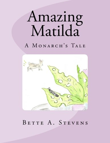 Amazing Matilda: A Monarch's Tale: Bette A. Stevens: 9781470187668: Amazon.com: Books